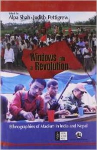 Windows into a Revolution: Ethnographies of Maoism in India and Nepal (Alpa Shah & Judith Pettigrew, 2012)